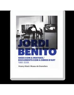 Jordi Benito. Idees com a imatges / Documents com a obres d'art (1985 - 2008)