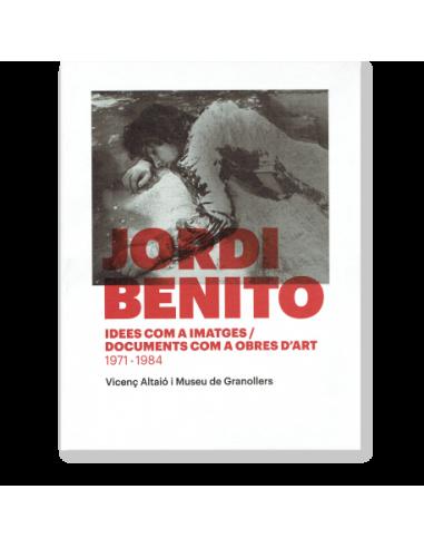 Jordi Benito. Idees com a imatges / Documents com a obres d'art (1971 - 1984)